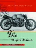 Perfect Vehicle What It is about Motorcycles