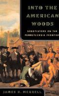 Into the American Woods Negotiators on the Pennsylvania Frontier
