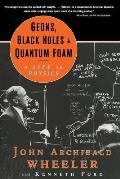 Geons Black Holes & Quantum Foam A Life in Physics