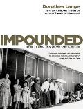 Impounded Dorothea Lange & the Censored Images of Japanese American Internment