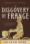 Discovery of France A Historical Geography from the Revolution to the First World War