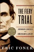 Fiery Trial Abraham Lincoln & American Slavery