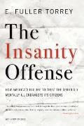 Insanity Offense: How America's Failure to Treat the Seriously Mentally Ill Endangers Its Citizens
