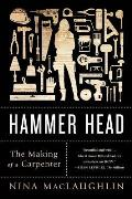 Hammer Head The Making of a Carpenter
