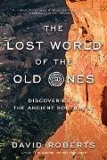 Lost World of the Old Ones Discoveries in the Ancient Southwest