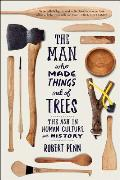 Man Who Made Things Out of Trees The Ash in Human Culture & History