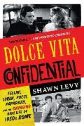 Dolce Vita Confidential Fellini Loren Pucci Paparazzi & the Swinging High Life of 1950s Rome