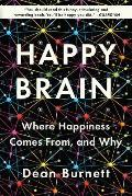 Happy Brain: Where Happiness Comes From, and Why