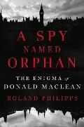 Spy Named Orphan The Enigma of Donald Maclean