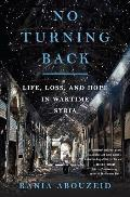 No Turning Back Life Loss & Hope in Wartime Syria