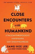 Close Encounters with Humankind A Paleoanthropologist Investigates Our Evolving Species