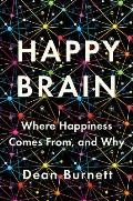 Happy Brain Where Happiness Comes From & Why