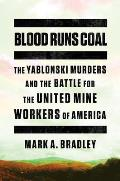 Blood Runs Coal The Yablonski Murders & the Battle for the United Mine Workers of America