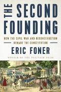 Second Founding How the Civil War & Reconstruction Remade the Constitution