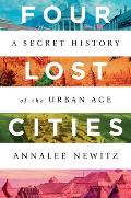 Four Lost Cities A Secret History of the Urban Age