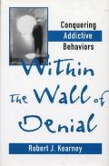 Within the Wall of Denial: Conquering Addictive Behaviors