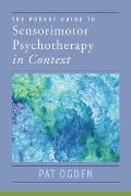 The Pocket Guide to Sensorimotor Psychotherapy: Articles and Essays