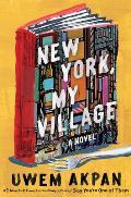 New York My Village A Novel