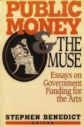 Public Money and the Muse: Essays on Government Funding for the Arts