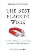 Best Place to Work The Art & Science of Creating an Extraordinary Workplace