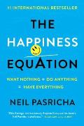 Happiness Equation Want Nothing + Do Anything Have Everything