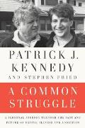 Common Struggle A Personal Journey Through The Past & Future Of Mental Illness & Addiction