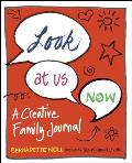Look at Us Now A Creative Family Journal