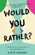 Would You Rather A Memoir of Growing Up & Coming Out