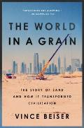 World in a Grain The Story of Sand & How It Transformed Civilization