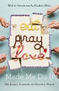 Eat Pray Love Made Me Do It: Life Journeys Inspired by Elizabeth Gilberts Bestselling Memoir