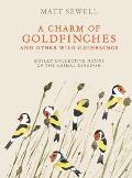 Charm of Goldfinches & Other Wild Gatherings Quirky Collective Nouns of the Animal Kingdom