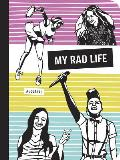 My Rad Life: A Journal