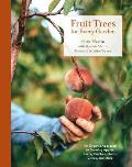 Fruit Trees for Every Garden An Organic Approach to Growing Apples Pears Peaches Plums Citrus & More