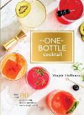 One Bottle Cocktail More than 80 Recipes with Fresh Ingredients & a Single Spirit