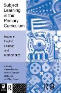 Subject Learning in the Primary Curriculum: Issues in English, Science and Maths