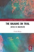 The Balkans on Trial: Justice vs. Realpolitik