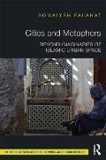 Cities and Metaphors: Beyond Imaginaries of Islamic Urban Space
