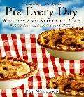 Pie Every Day Recipes & Slices Of Life