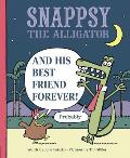 Snappsy the Alligator & His Best Friend Forever Probably