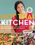 Hot Thai Kitchen Demystifying Thai Cuisine with Authentic Recipes to Make at Home