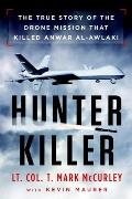 Hunter Killer The True Story of the Drone Mission That Killed Anwar Al Awlaki