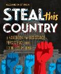 Steal This Country A Handbook for Resistance Persistence & Fixing Almost Everything