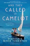 & They Called It Camelot A Novel of Jacqueline Bouvier Kennedy Onassis