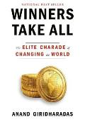 Winners Take All The Elite Charade of Changing the World