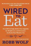Wired to Eat Transform Your Appetite & Personalize Your Diet for Rapid Weight Loss & Amazing Health