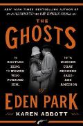 The Ghosts of Eden Park: The Bootleg King, the Women Who Pursued Him and the Murder That Shocked