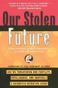 Our Stolen Future Are We Threatening Our Fertility Intelligence & Survival A Scientific Detective Story