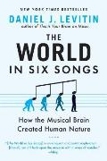 World in Six Songs How the Musical Brain Created Human Nature