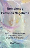 Rompiendo Patrones Negativos (Breaking Negative Patterns Spanish Edition)
