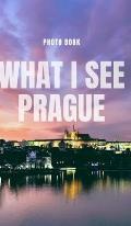 What I see Prague